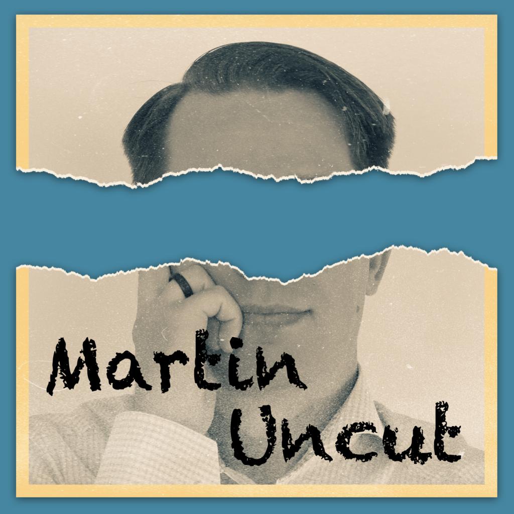 Martin Uncut Podcast