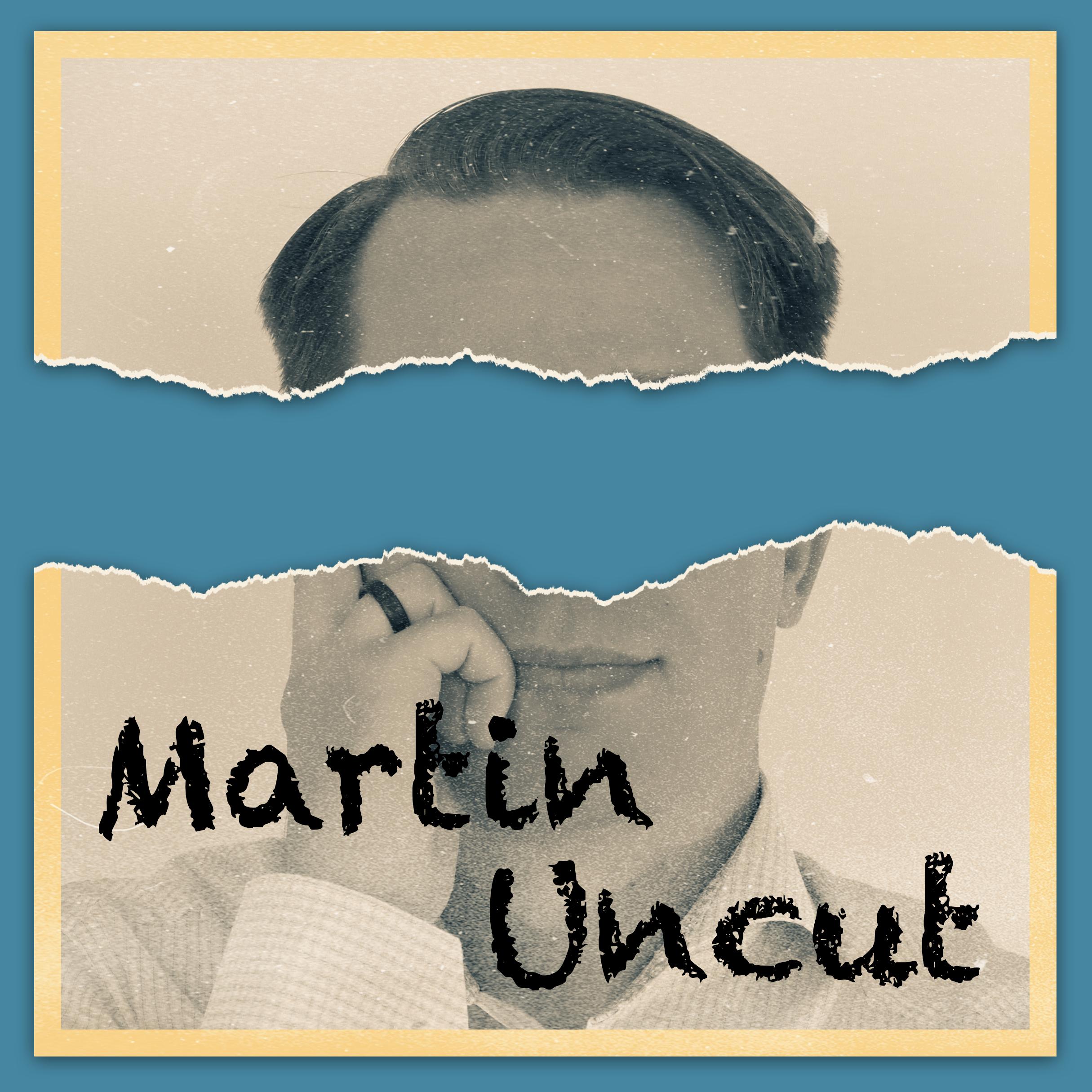 Martin Uncut